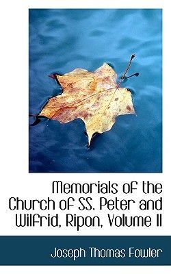Memorials of the Church of SS. Peter and Wilfrid, Ripon, Volume II (Hardcover): Joseph Thomas Fowler