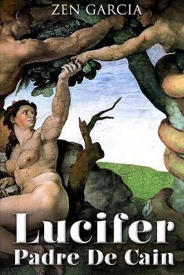 Lucifer Padre De Cain (Spanish, Paperback): Zen Garcia