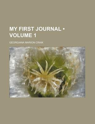 My First Journal (Volume 1) (Paperback): Georgiana Marion Craik