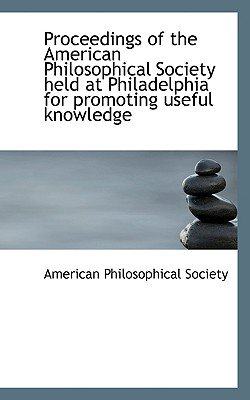 Proceedings of the American Philosophical Society Held at Philadelphia for Promoting Useful Knowledg (Paperback): American...
