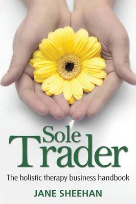 Sole Trader - The Holistic Therapy Business Handbook (Paperback): Jane Sheehan