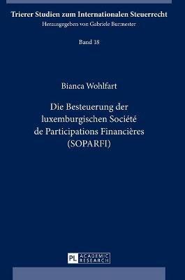 Die Besteuerung Der Luxemburgischen Societe de Participations Financieres (Soparfi) (German, Hardcover): Bianca Wohlfart