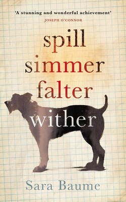 Spill Simmer Falter Wither (Paperback): Sara Baume