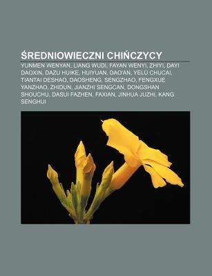 Redniowieczni Chi Czycy - Yunmen Wenyan, Liang Wudi, Fayan Wenyi, Zhiyi, Dayi Daoxin, Dazu Huike, Huiyuan, DAO'An, Yelu...