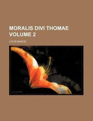 Moralis Divi Thomae Volume 2 (Paperback): Louis Bancel