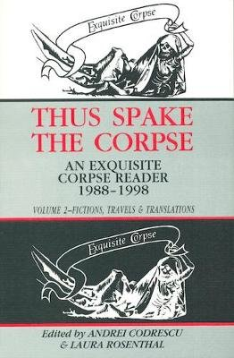 Thus Spake the Corpse: An Exquisite Corpse Reader, 1988-1998 - Volume 2: Fictions, Travels and Translations (Hardcover): Andrei...