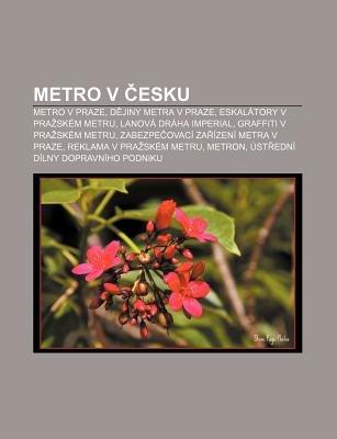 Metro V Esku - Metro V Praze, D Jiny Metra V Praze, Eskalatory V Pra Skem Metru, Lanova Draha Imperial, Graffiti V Pra Skem...