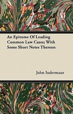 An Epitome Of Leading Common Law Cases; With Some Short Notes Thereon (Paperback): John Indermaur