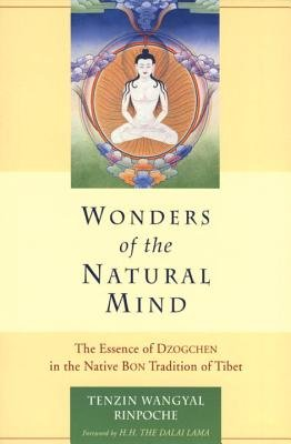 Wonders of the Natural Mind - The Essence of Dzogchen in the Native Bon Tradition of Tibet (Paperback, New edition): Tenzin...