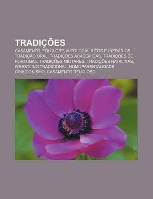 Tradicoes - Casamento, Folclore, Mitologia, Ritos Funerarios, Tradicao Oral, Tradicoes Academicas, Tradicoes de Portugal,...