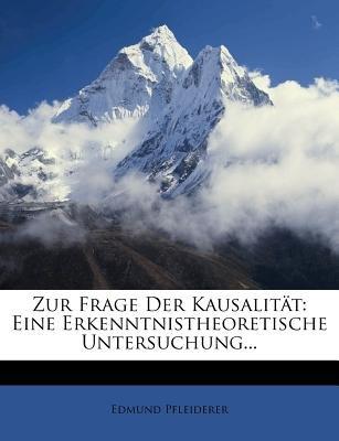 Zur Frage Der Kausalit T - Eine Erkenntnistheoretische Untersuchung... (English, German, Paperback): Edmund Pfleiderer
