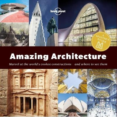 A Spotter's Guide to Amazing Architecture (Paperback): Lonely Planet