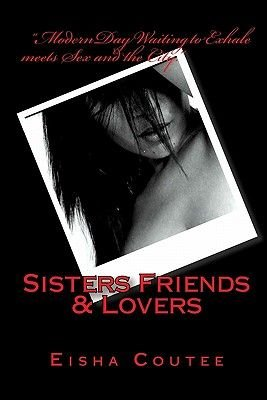 Sisters Friends & Lovers (Paperback): Eisha Coutee