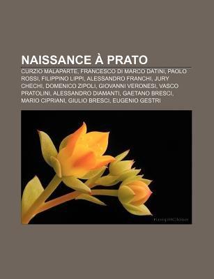 Naissance a Prato - Curzio Malaparte, Francesco Di Marco Datini, Paolo Rossi, Filippino Lippi, Alessandro Franchi, Jury Chechi,...