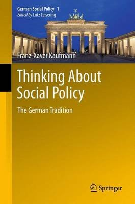 Thinking About Social Policy - The German Tradition (Paperback, 2013 ed.): Franz-Xaver Kaufmann
