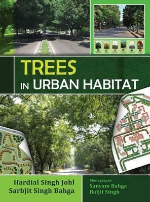 Trees in Urban Habitat (Hardcover): Hardial Singh Johl, Sarbjit Singh Bahga