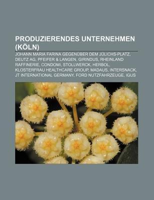 Produzierendes Unternehmen (Koln) - Johann Maria Farina Gegenuber Dem Julichs-Platz, Deutz AG, Pfeifer & Langen, Girindus,...