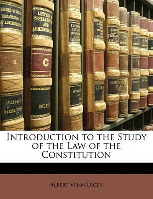Introduction to the Study of the Law of the Constitution (Paperback, 5th): Albert Venn Dicey