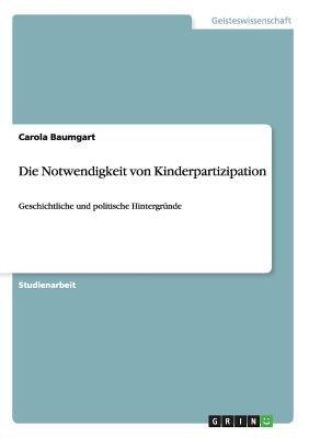 Die Notwendigkeit Von Kinderpartizipation (German, Paperback): Carola Baumgart