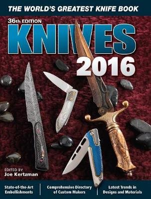Knives 2016 - The World's Greatest Knife Book (Paperback, 36th Revised edition): Joe Kertzman
