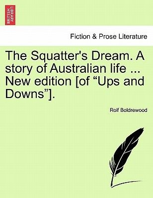 "The Squatter's Dream. a Story of Australian Life ... New Edition [Of ""Ups and Downs""]. (Paperback): Rolf Boldrewood"