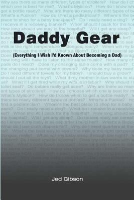 Daddy Gear - (Everything I Wish I'd Known When I Became a Dad) (Paperback): Jed Gibson