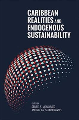 Caribbean Realities and Endogenous Sustainability (Paperback): Debbie A Mohammed, Nikolaos Karagiannis