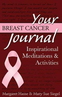 Your Breast Cancer Journal - Inspirational Meditations and Activities (Paperback): Margaret Hasse, Mary Sue Siegel