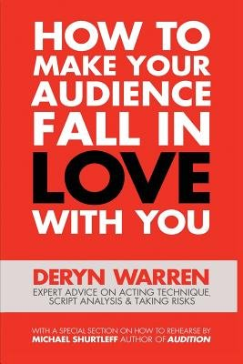 How to Make Your Audience Fall in Love with You (Paperback, 2nd): Deryn Warren