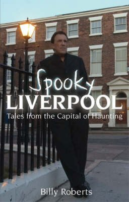 Spooky Liverpool - Tales from the Capital of Haunting (Paperback): Billy Roberts
