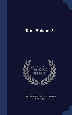 Eriu, Volume 3 (Hardcover): Irelan School of Irish Learning (Dublin