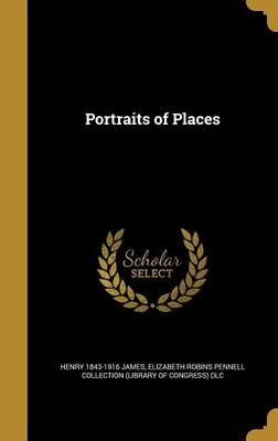 Portraits of Places (Hardcover): Henry 1843-1916 James