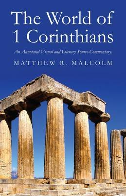 The World of 1 Corinthians - An Annotated Visual and Literary Source-Commentary (Paperback): Matthew R. Malcolm