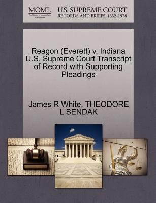 Reagon (Everett) V. Indiana U.S. Supreme Court Transcript of Record with Supporting Pleadings (Paperback): James R. White,...