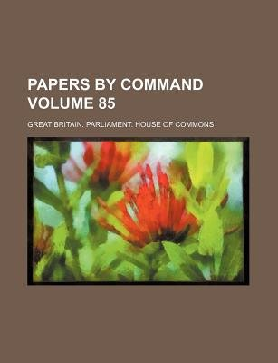 Papers by Command Volume 85 (Paperback): Great Britain Commons