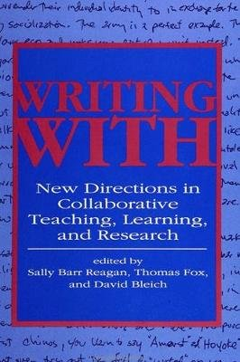 Writing With - New Directions in Collaborative Teaching, Learning, and Research (Paperback): Sally Barr Reagan, Thomas Fox,...