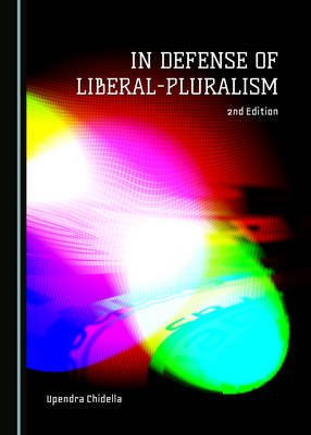 In Defense of Liberal-Pluralism - 2nd Edition (Paperback, 2nd Unabridged edition): Upendra Chidella