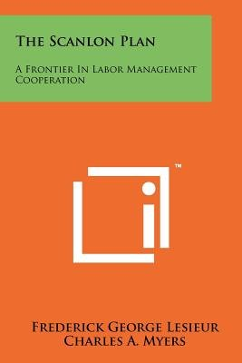 The Scanlon Plan - A Frontier in Labor Management Cooperation (Paperback): Frederick George Lesieur