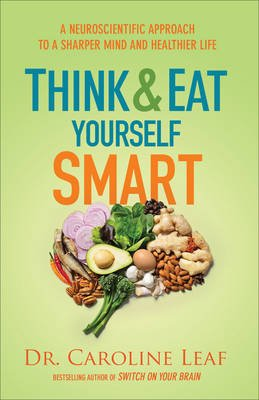 Think and Eat Yourself Smart - A Neuroscientific Approach to a Sharper Mind and Healthier Life (Electronic book text): Dr...