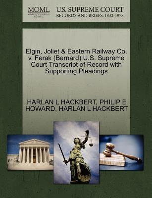 Elgin, Joliet & Eastern Railway Co. V. Ferak (Bernard) U.S. Supreme Court Transcript of Record with Supporting Pleadings...