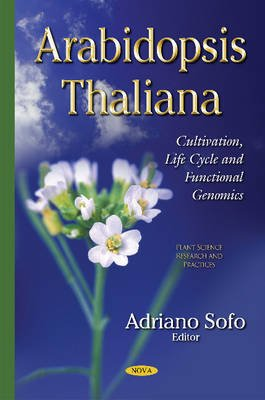 Arabidopsis Thaliana - Cultivation, Life Cycle & Functional Genomics (Hardcover): Adriano Sofo