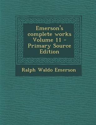 Emerson's Complete Works Volume 11 - Primary Source Edition (Paperback): Ralph Waldo Emerson