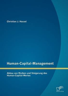 Human-Capital-Management - Abbau Von Risiken Und Steigerung Des Human-Capital-Wertes (English, German, Paperback): Christian J...