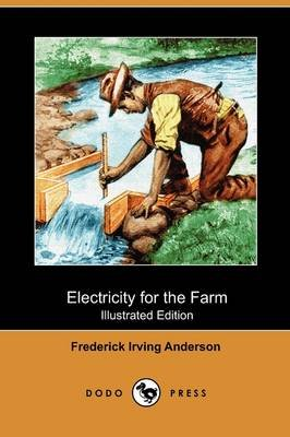 Electricity for the Farm (Illustrated Edition) (Dodo Press) (Paperback): Frederick Irving Anderson