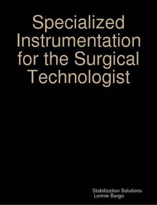 Specialized Instrumentation for the Surgical Technologist (Paperback): Lonnie Bargo