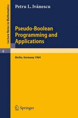 Pseudo-Boolean Programming and Applications - Presented at the Colloquium on Mathematics and Cybernetics in the Economy,...