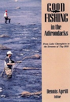 Good Fishing in the Adirondacks - A Complete Angler's Guide (Paperback, 2nd edition): Dennis Aprill