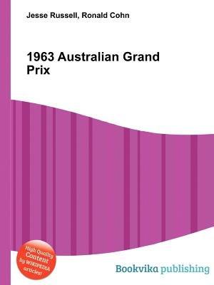1963 Australian Grand Prix (Paperback): Jesse Russell, Ronald Cohn
