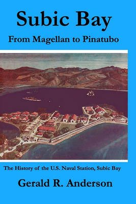 Subic Bay from Magellan to Pinatubo - The History of the U.S. Naval Station, Subic Bay (Paperback): Gerald R. Anderson