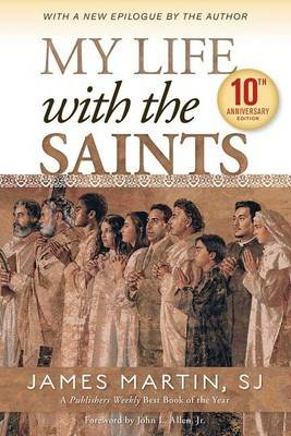 My Life with the Saints (Paperback, 10th Anniversary ed.): James Martin
